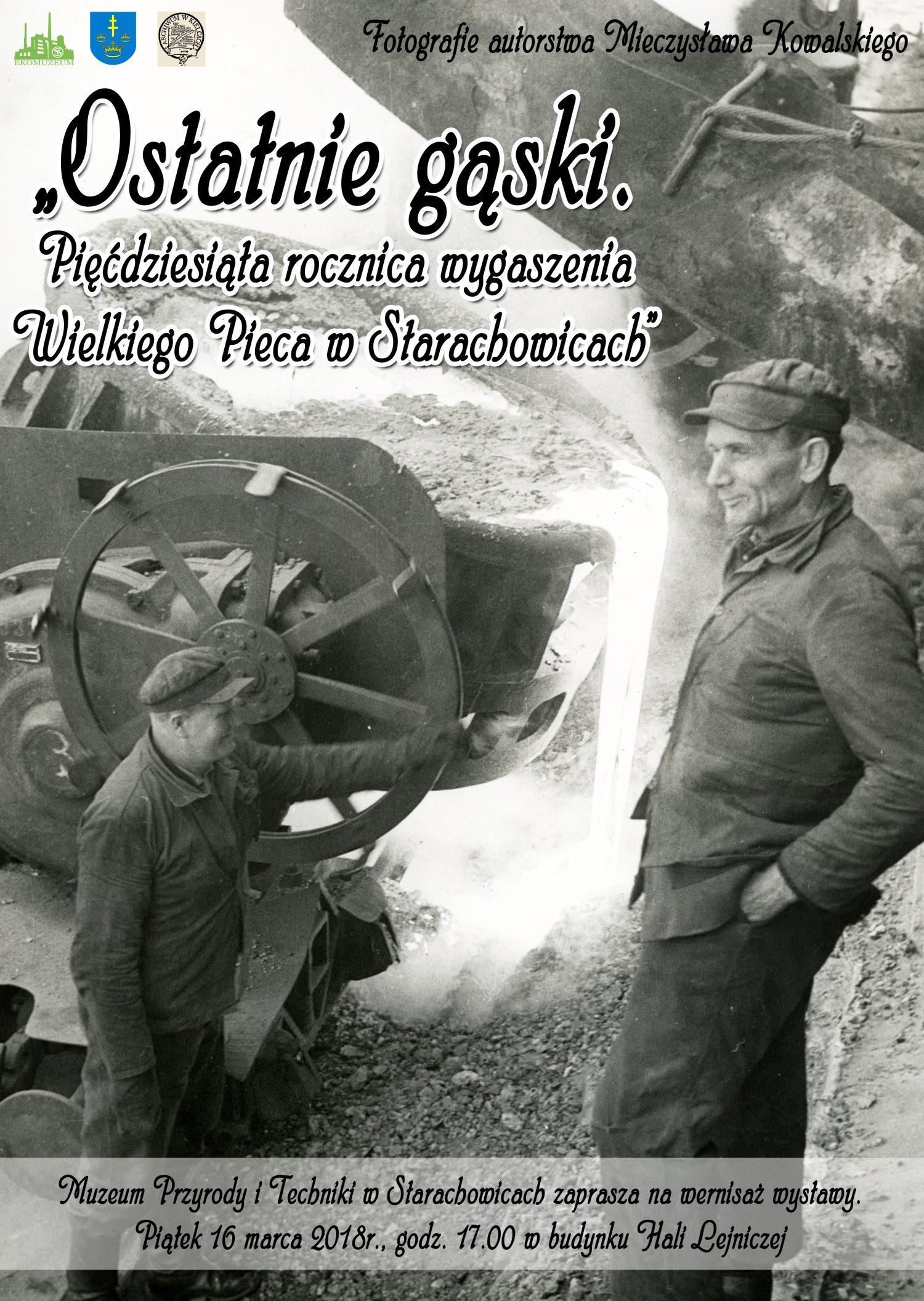 """""""Ostatnie gąski. Pięćdziesiąta rocznica wygaszenia Wielkiego Pieca w Starachowicach"""""""